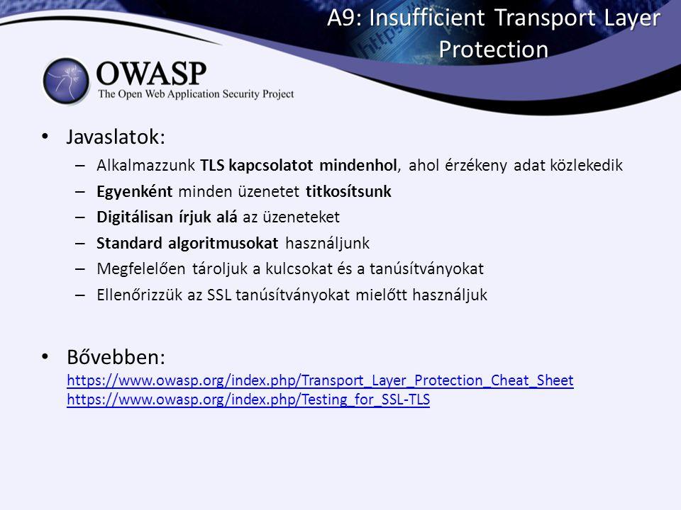 A9: Insufficient Transport Layer Protection Javaslatok: – Alkalmazzunk TLS kapcsolatot mindenhol, ahol érzékeny adat közlekedik – Egyenként minden üze