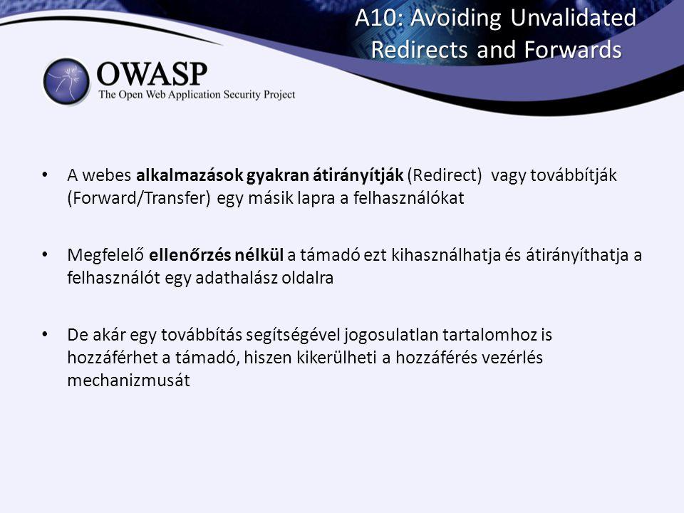 A10: Avoiding Unvalidated Redirects and Forwards A webes alkalmazások gyakran átirányítják (Redirect) vagy továbbítják (Forward/Transfer) egy másik la