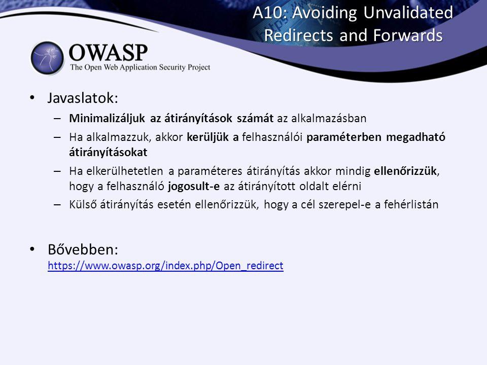 A10: Avoiding Unvalidated Redirects and Forwards Javaslatok: – Minimalizáljuk az átirányítások számát az alkalmazásban – Ha alkalmazzuk, akkor kerüljü