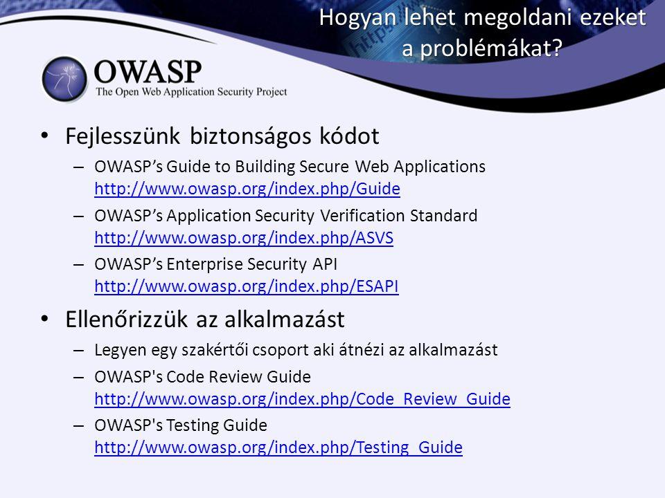 Hogyan lehet megoldani ezeket a problémákat? Fejlesszünk biztonságos kódot – OWASP's Guide to Building Secure Web Applications http://www.owasp.org/in