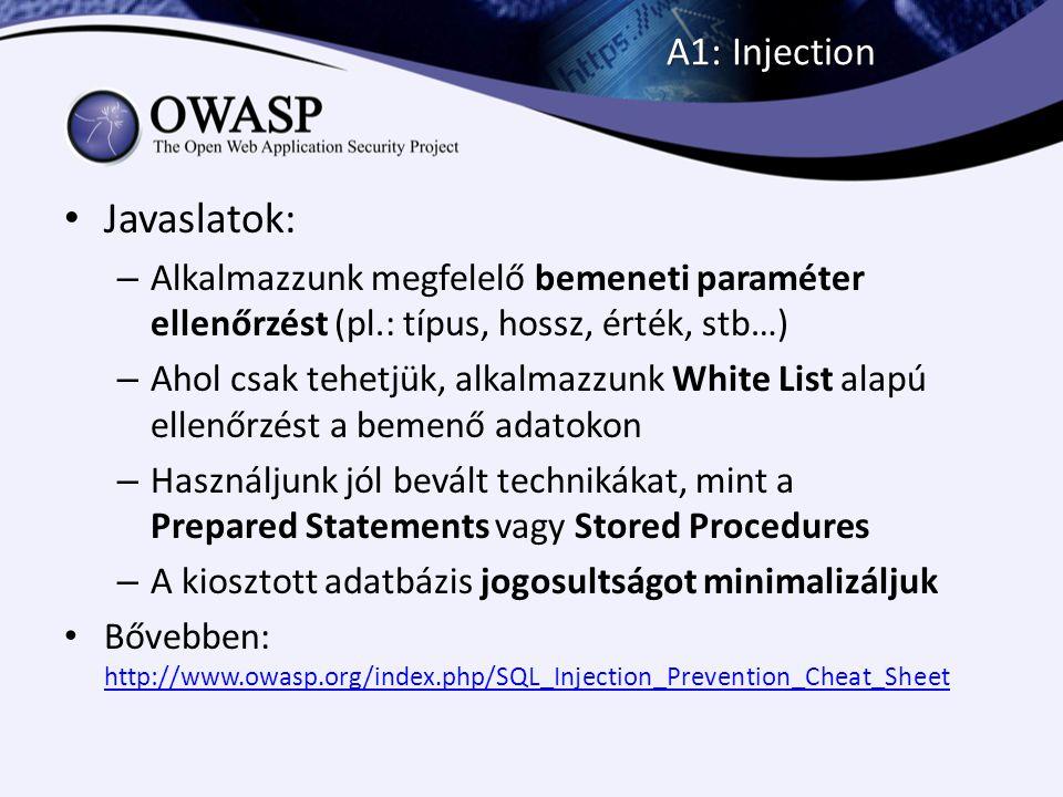 A1: Injection Javaslatok: – Alkalmazzunk megfelelő bemeneti paraméter ellenőrzést (pl.: típus, hossz, érték, stb…) – Ahol csak tehetjük, alkalmazzunk