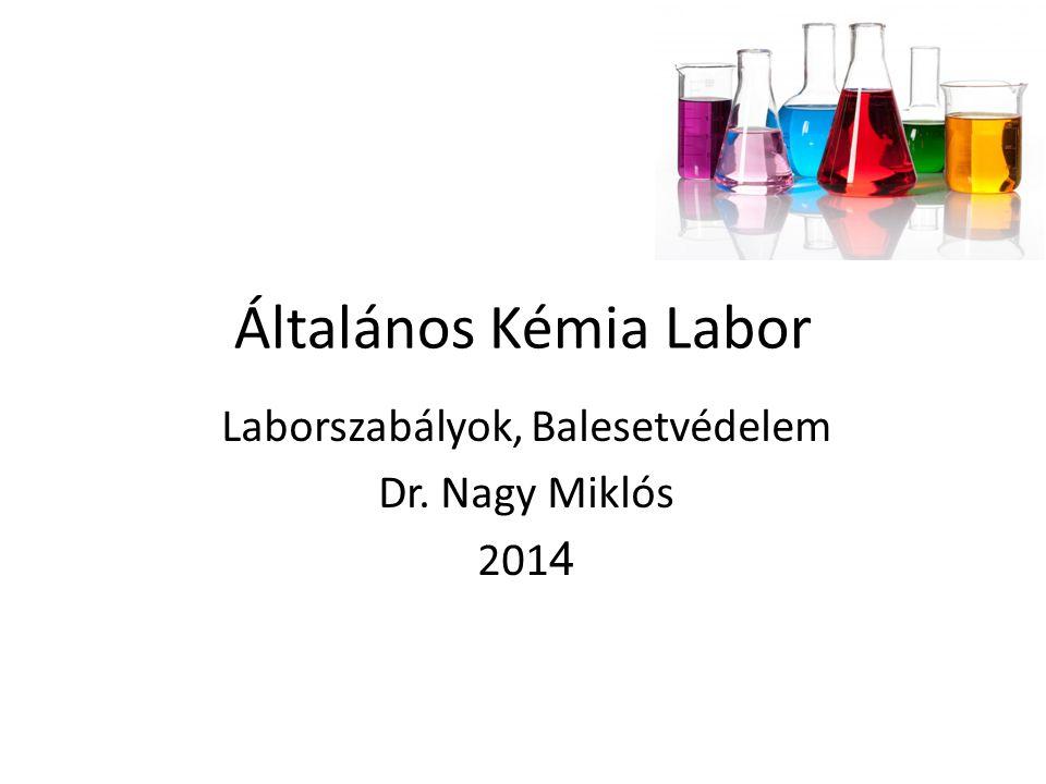 Általános Kémia Labor Laborszabályok, Balesetvédelem Dr. Nagy Miklós 201 4
