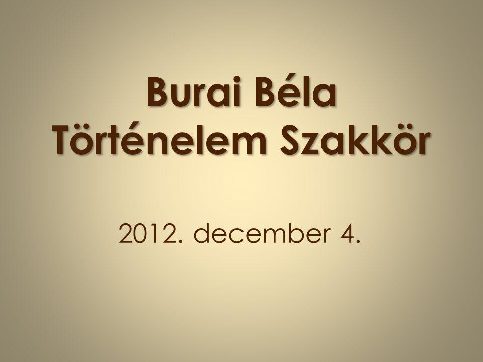 Burai Béla Történelem Szakkör 2012. december 4.