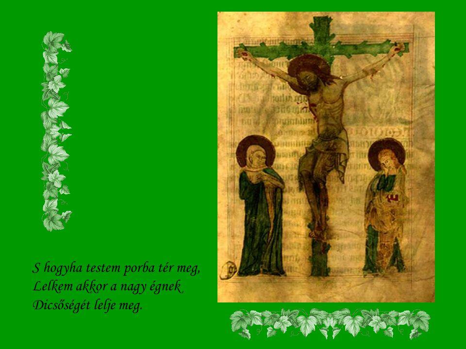 Krisztusom, ha jő halálom, Anyád szeme rám találjon, És elhívjon engemet.