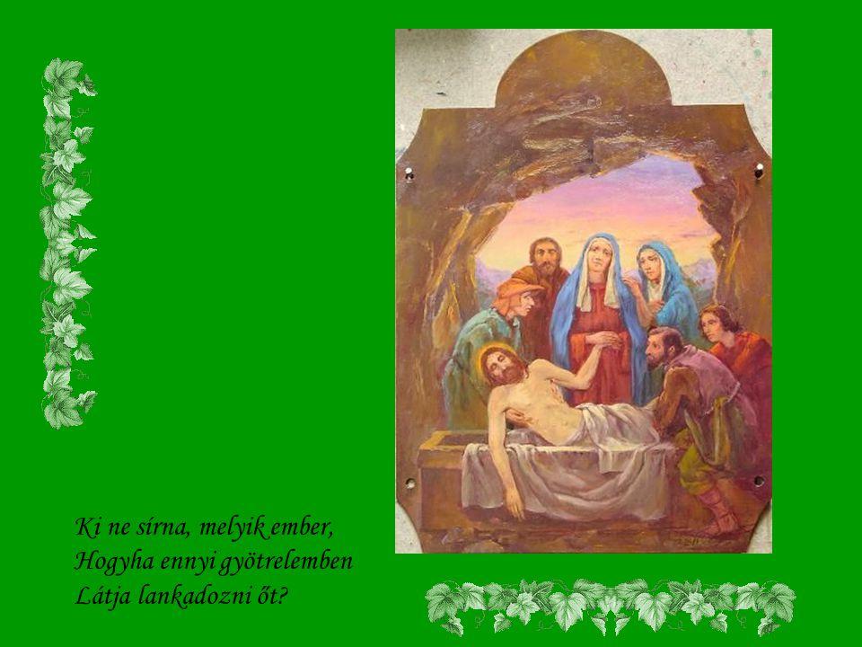 Dicső szüze szent szüzeknek, Hadd ízleljem kelyhedet meg: Add nekem fájdalmaid: