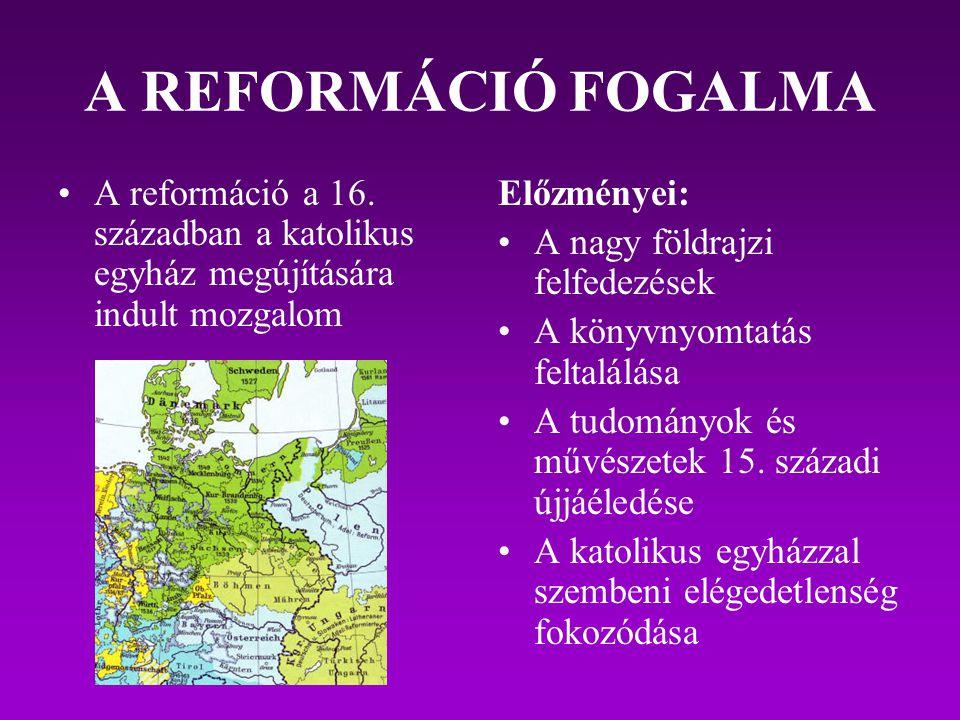 A REFORMÁCIÓ FOGALMA A reformáció a 16. században a katolikus egyház megújítására indult mozgalom Előzményei: A nagy földrajzi felfedezések A könyvnyo