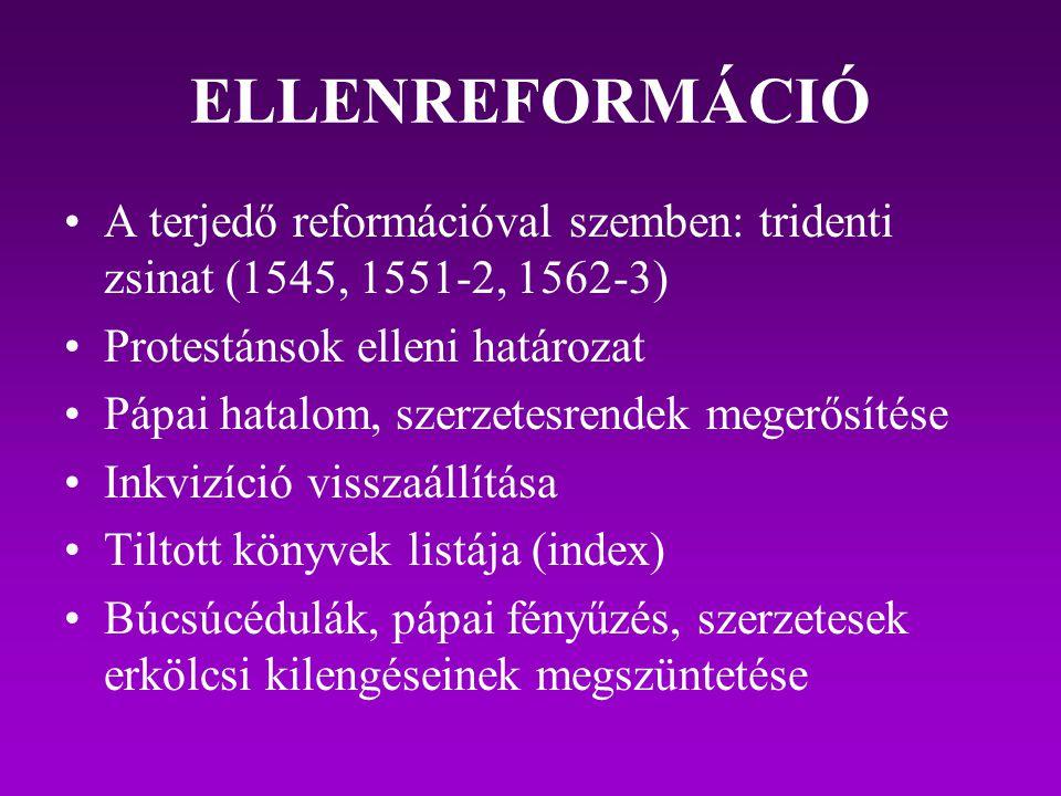 ELLENREFORMÁCIÓ A terjedő reformációval szemben: tridenti zsinat (1545, 1551-2, 1562-3) Protestánsok elleni határozat Pápai hatalom, szerzetesrendek m