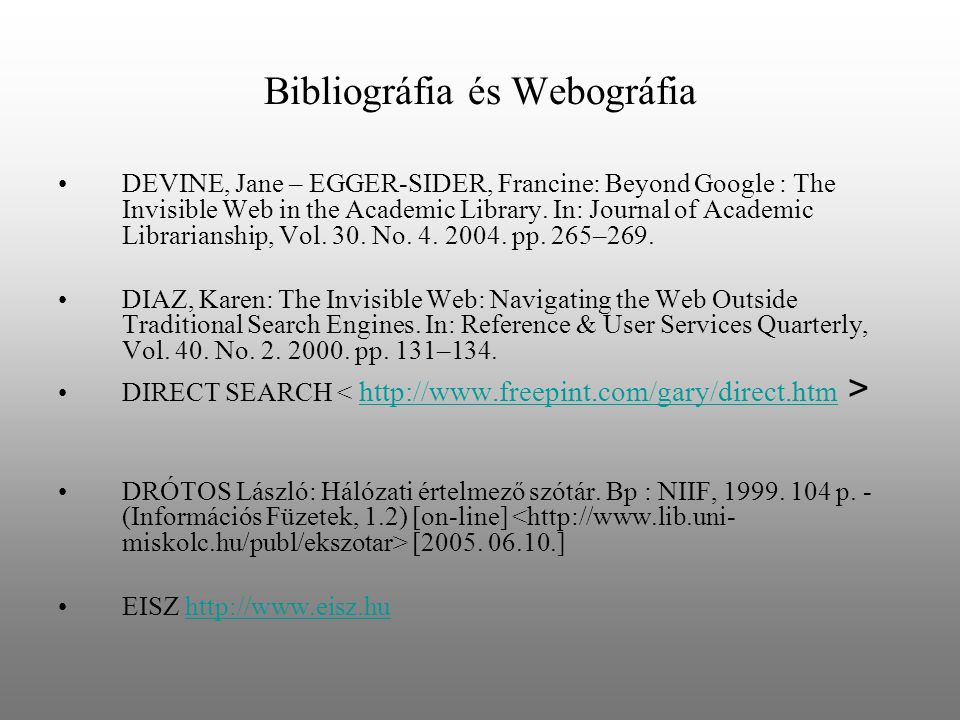 Bibliográfia és Webográfia DEVINE, Jane – EGGER-SIDER, Francine: Beyond Google : The Invisible Web in the Academic Library. In: Journal of Academic Li
