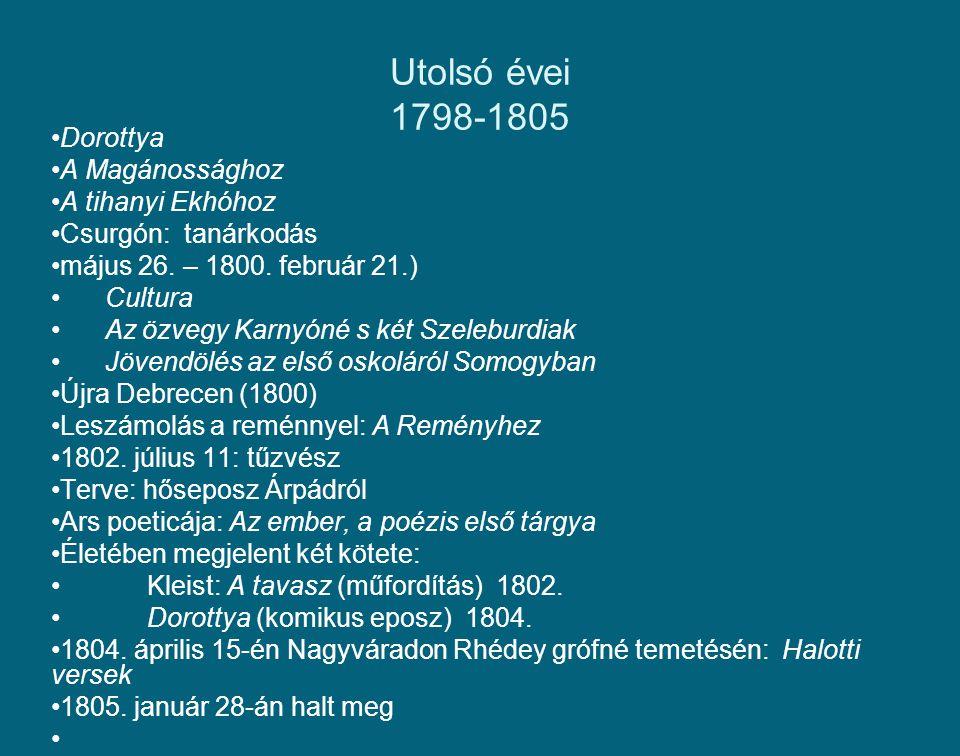 Utolsó évei 1798-1805 Dorottya A Magánossághoz A tihanyi Ekhóhoz Csurgón: tanárkodás május 26. – 1800. február 21.) Cultura Az özvegy Karnyóné s két S