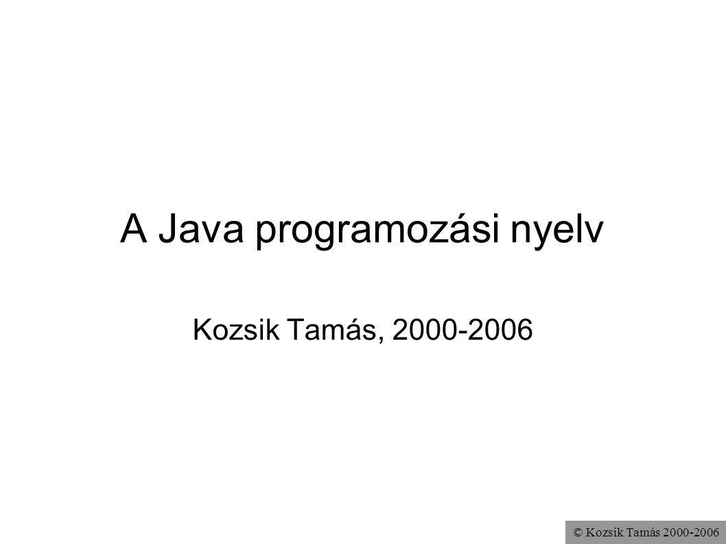 © Kozsik Tamás 2000-2006 A Java programozási nyelv Kozsik Tamás, 2000-2006