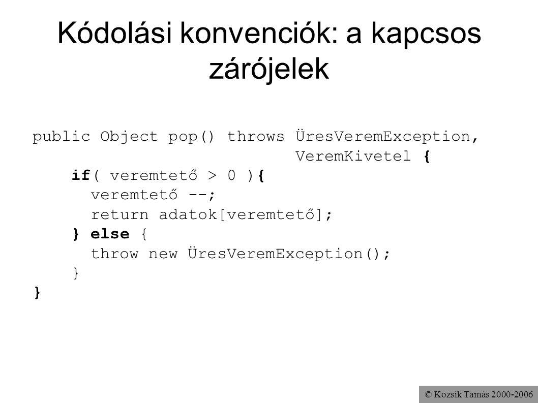 © Kozsik Tamás 2000-2006 Kódolási konvenciók: a kapcsos zárójelek public Object pop() throws ÜresVeremException, VeremKivetel { if( veremtető > 0 ){ v