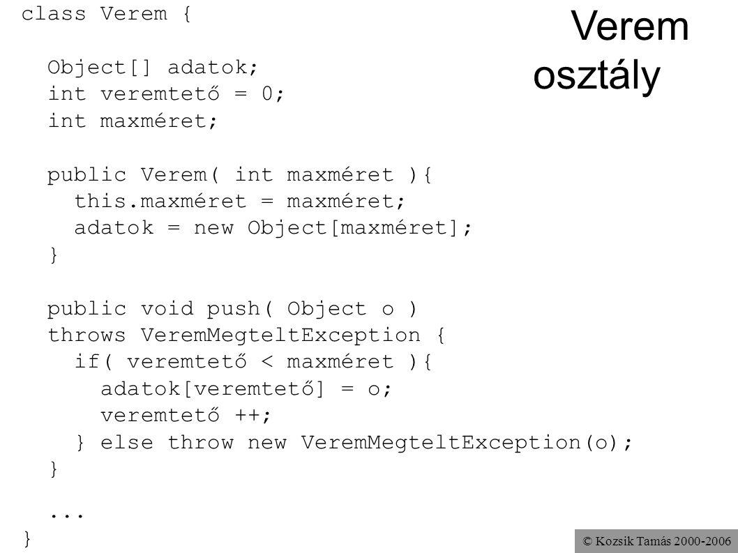 © Kozsik Tamás 2000-2006 class Verem { Object[] adatok; int veremtető = 0; int maxméret; public Verem( int maxméret ){ this.maxméret = maxméret; adato