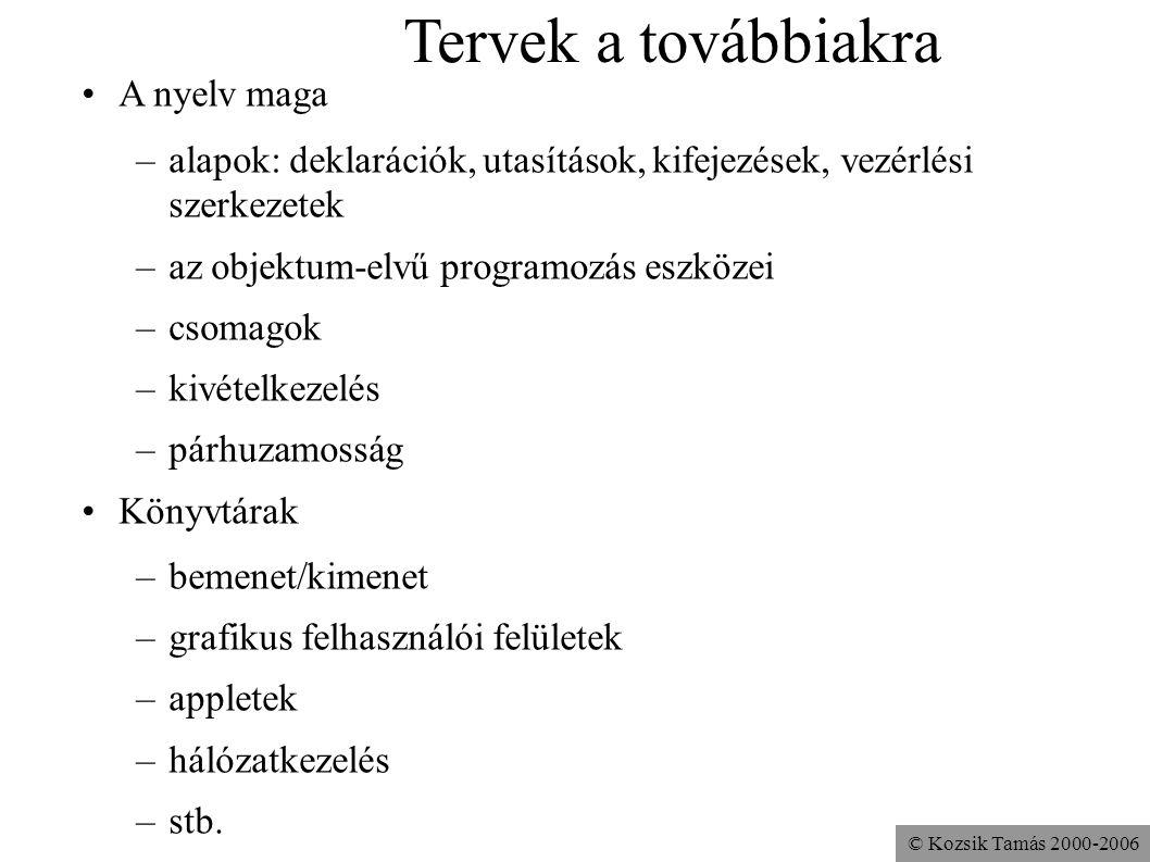 © Kozsik Tamás 2000-2006 Tervek a továbbiakra A nyelv maga –alapok: deklarációk, utasítások, kifejezések, vezérlési szerkezetek –az objektum-elvű prog