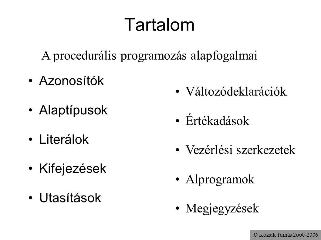 © Kozsik Tamás 2000-2006 Tartalom Azonosítók Alaptípusok Literálok Kifejezések Utasítások Változódeklarációk Értékadások Vezérlési szerkezetek Alprogr