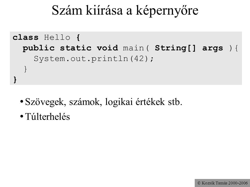© Kozsik Tamás 2000-2006 Szám kiírása a képernyőre class Hello { public static void main( String[] args ){ System.out.println(42); } Szövegek, számok,