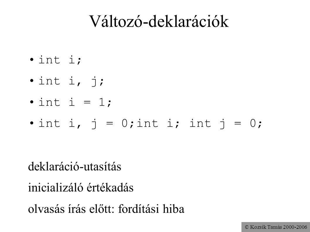 © Kozsik Tamás 2000-2006 Változó-deklarációk int i; int i, j; int i = 1; int i, j = 0;int i; int j = 0; deklaráció-utasítás inicializáló értékadás olv