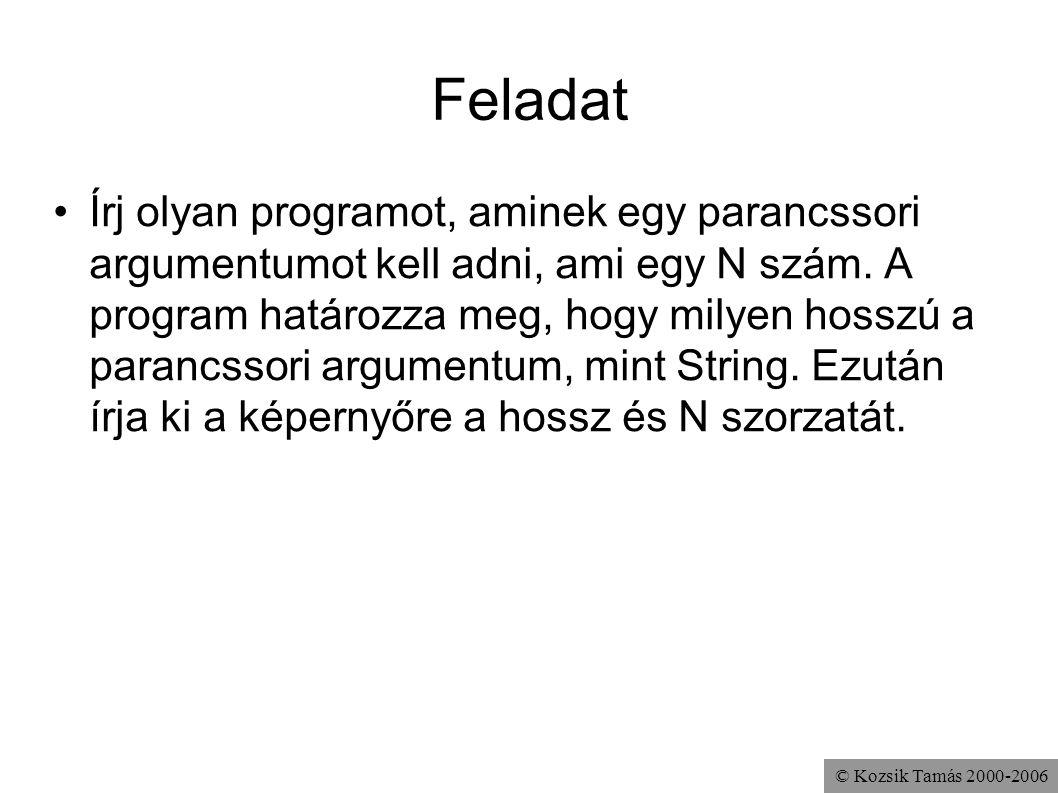 © Kozsik Tamás 2000-2006 Feladat Írj olyan programot, aminek egy parancssori argumentumot kell adni, ami egy N szám. A program határozza meg, hogy mil