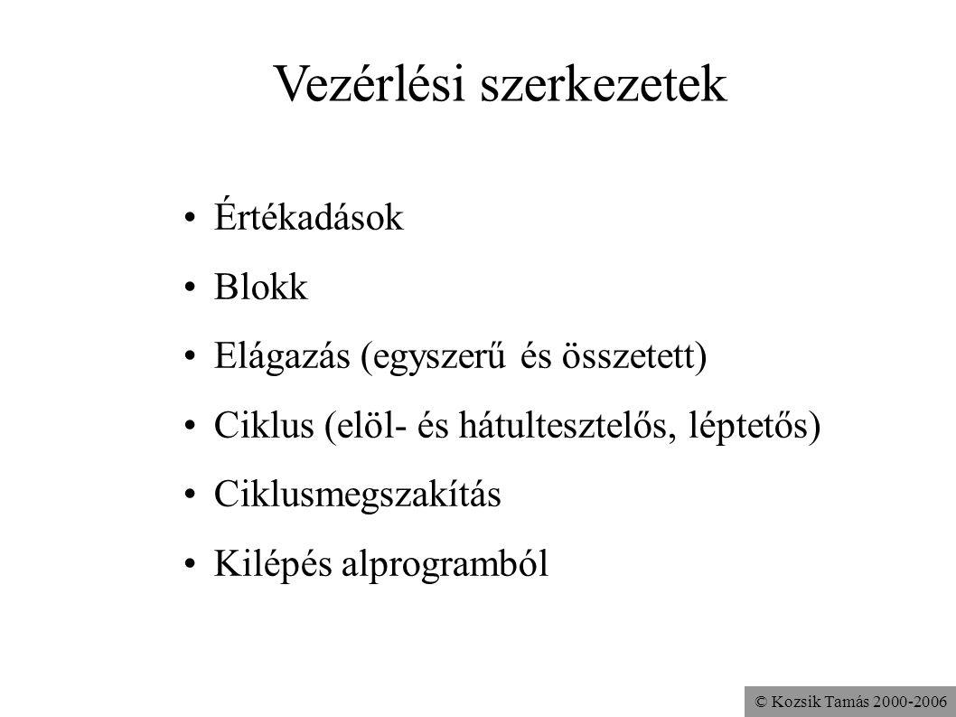 © Kozsik Tamás 2000-2006 Vezérlési szerkezetek Értékadások Blokk Elágazás (egyszerű és összetett) Ciklus (elöl- és hátultesztelős, léptetős) Ciklusmeg