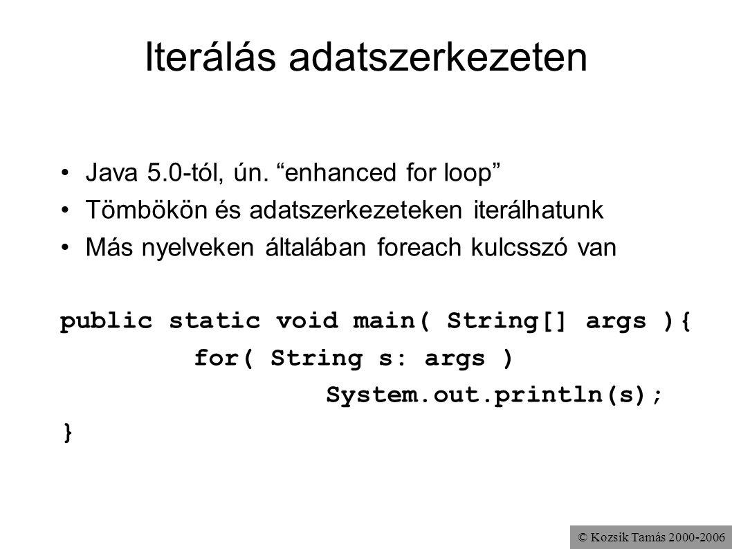 """© Kozsik Tamás 2000-2006 Iterálás adatszerkezeten Java 5.0-tól, ún. """"enhanced for loop"""" Tömbökön és adatszerkezeteken iterálhatunk Más nyelveken által"""