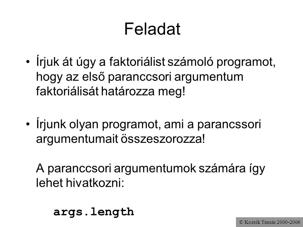 © Kozsik Tamás 2000-2006 Feladat Írjuk át úgy a faktoriálist számoló programot, hogy az első paranccsori argumentum faktoriálisát határozza meg! Írjun