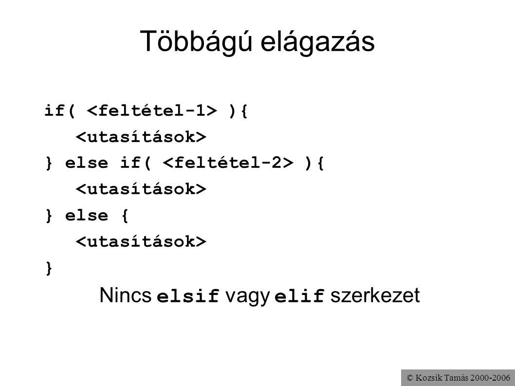 © Kozsik Tamás 2000-2006 Többágú elágazás if( ){ } else if( ){ } else { } Nincs elsif vagy elif szerkezet
