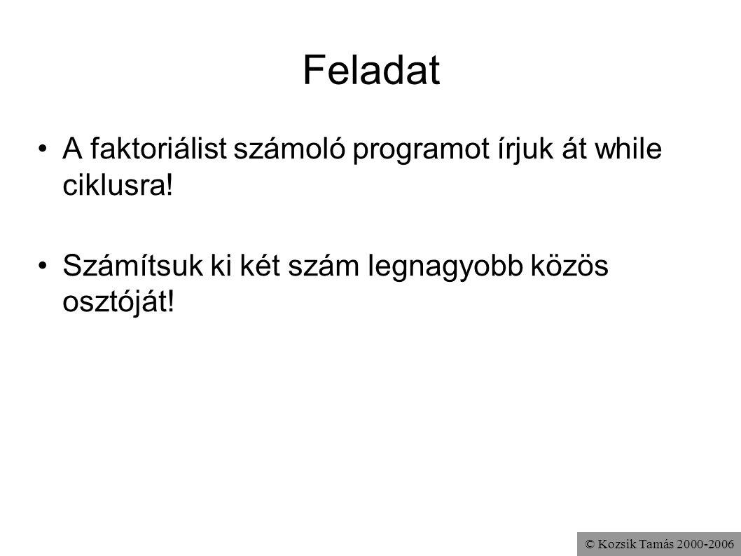 © Kozsik Tamás 2000-2006 Feladat A faktoriálist számoló programot írjuk át while ciklusra! Számítsuk ki két szám legnagyobb közös osztóját!