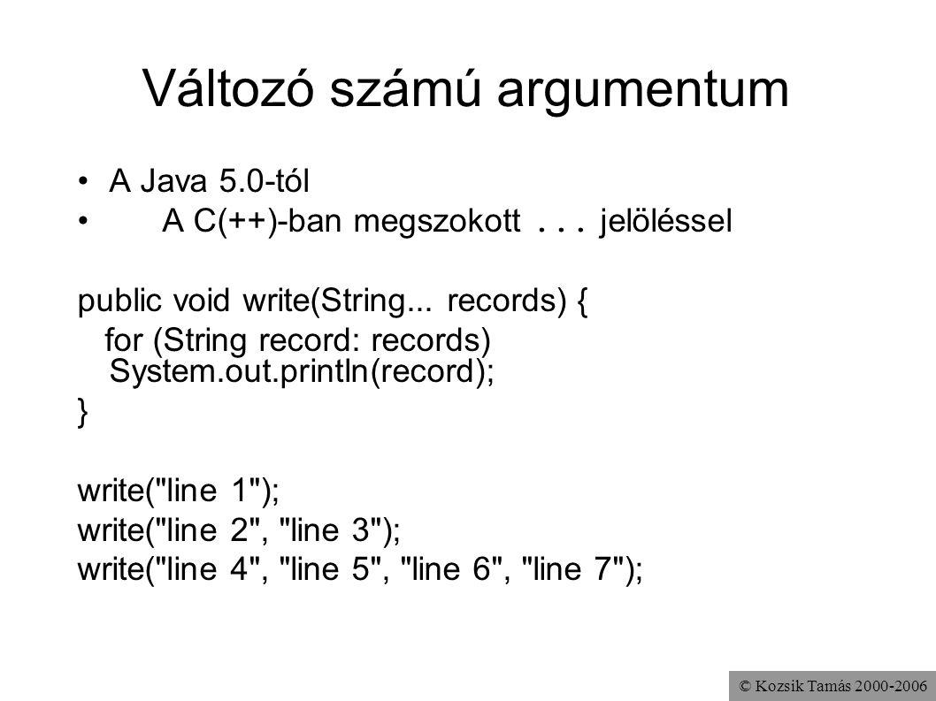 © Kozsik Tamás 2000-2006 Változó számú argumentum A Java 5.0-tól A C(++)-ban megszokott... jelöléssel public void write(String... records) { for (Stri