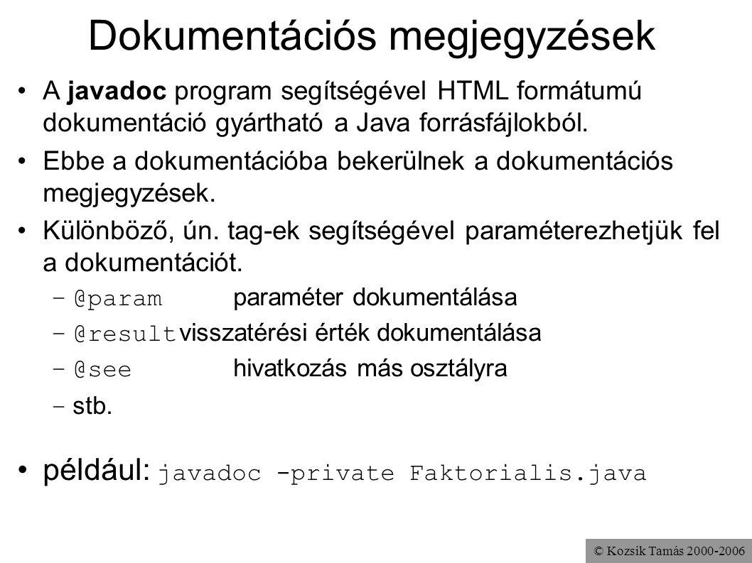 © Kozsik Tamás 2000-2006 Dokumentációs megjegyzések A javadoc program segítségével HTML formátumú dokumentáció gyártható a Java forrásfájlokból. Ebbe