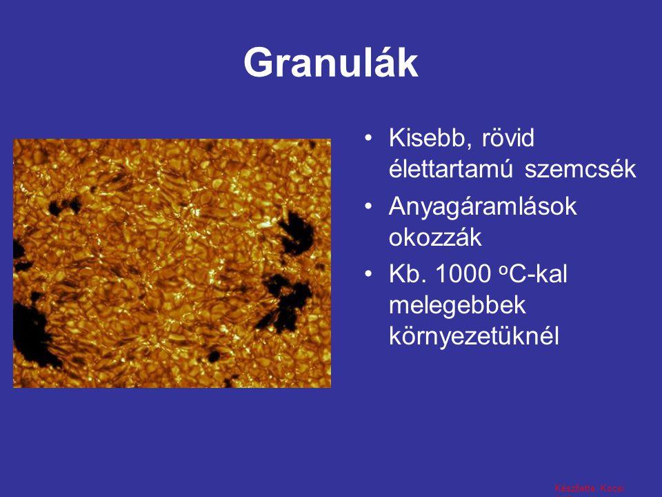 Készítette: Kocsi Attila Granulák Kisebb, rövid élettartamú szemcsék Anyagáramlások okozzák Kb. 1000 o C-kal melegebbek környezetüknél