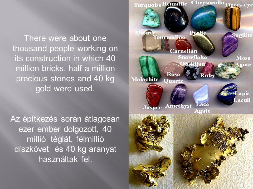 Az építkezés során átlagosan ezer ember dolgozott, 40 millió téglát, félmillió díszkövet és 40 kg aranyat használtak fel.