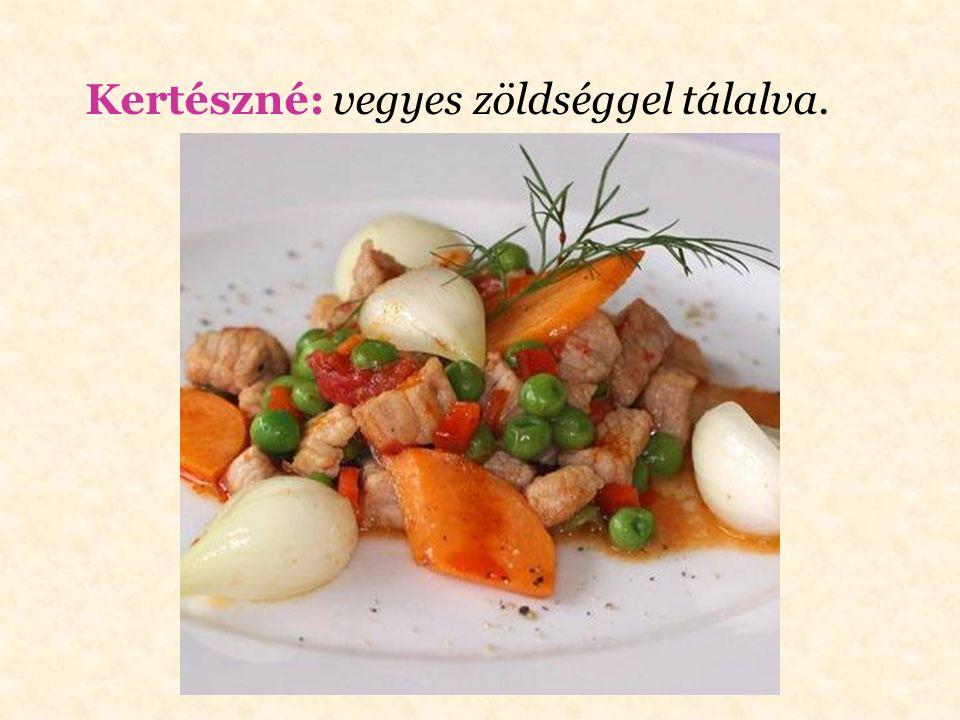 Kertészné: vegyes zöldséggel tálalva.