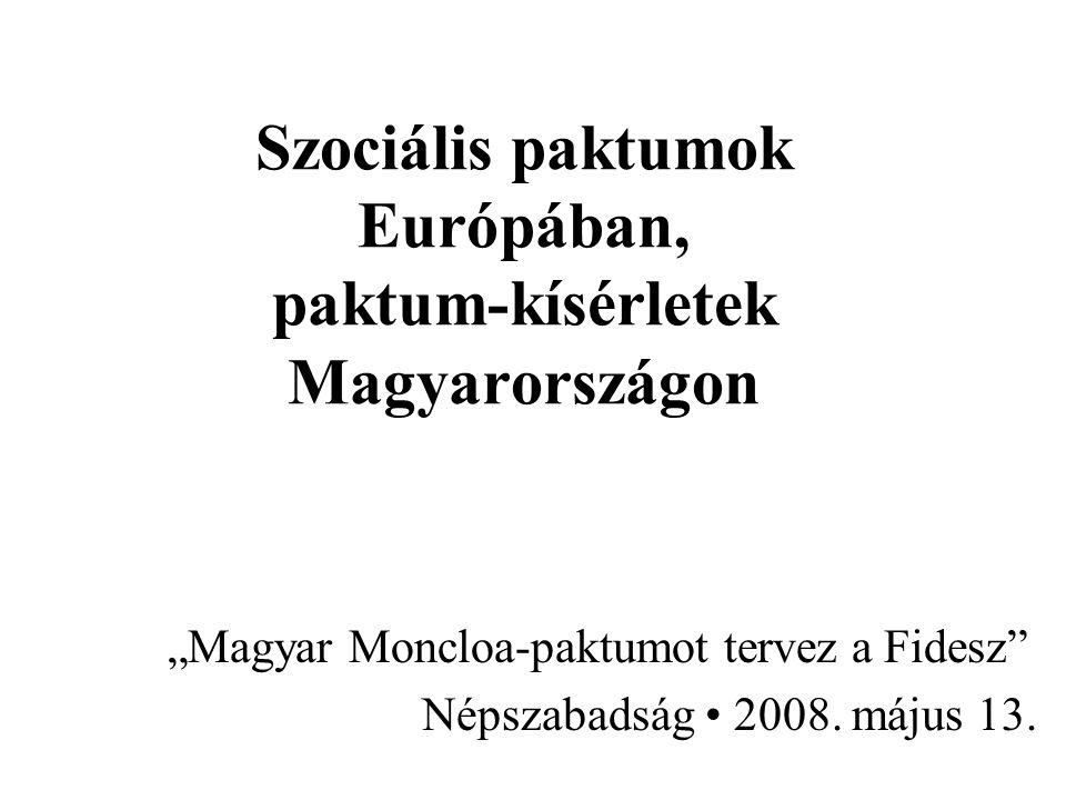 """Szociális paktumok Európában, paktum-kísérletek Magyarországon """"Magyar Moncloa-paktumot tervez a Fidesz Népszabadság 2008."""