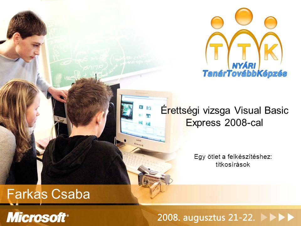 Érettségi vizsga Visual Basic Express 2008-cal Egy ötlet a felkészítéshez: titkosírások Farkas Csaba