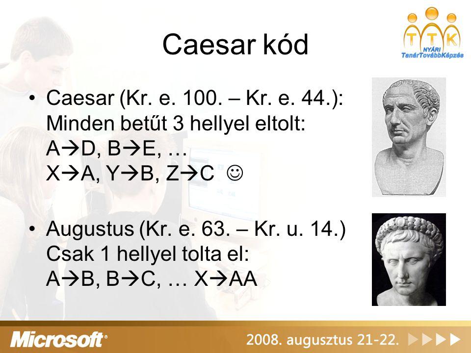 Caesar kód Caesar (Kr. e. 100. – Kr. e. 44.): Minden betűt 3 hellyel eltolt: A  D, B  E, … X  A, Y  B, Z  C Augustus (Kr. e. 63. – Kr. u. 14.) Cs