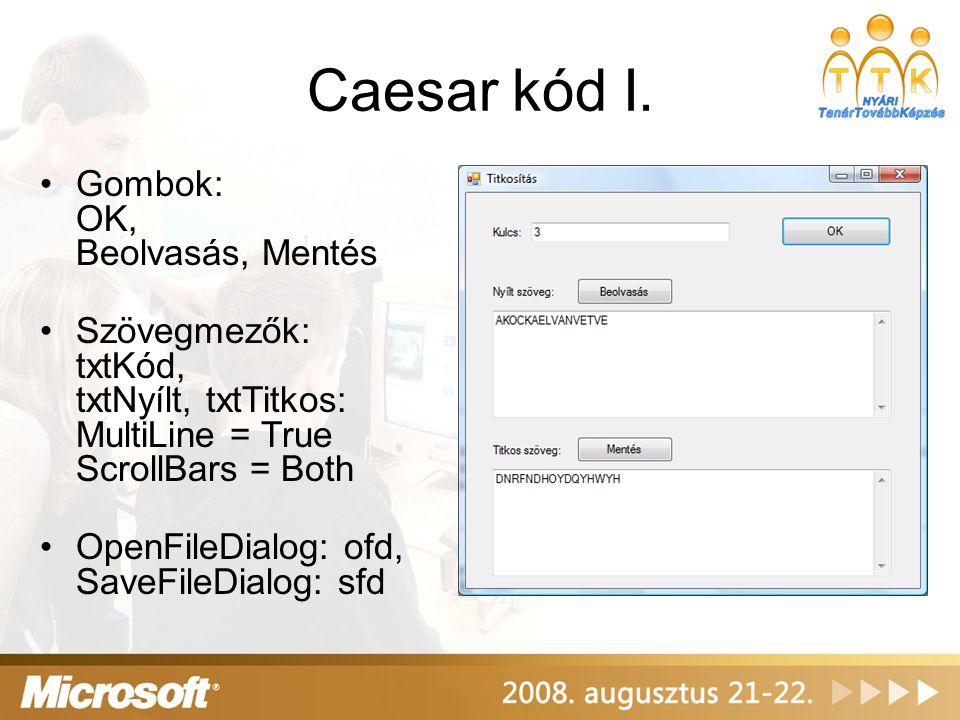 Caesar kód I. Gombok: OK, Beolvasás, Mentés Szövegmezők: txtKód, txtNyílt, txtTitkos: MultiLine = True ScrollBars = Both OpenFileDialog: ofd, SaveFile