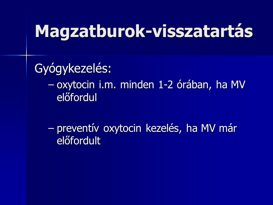 Magzatburok-visszatartás Gyógykezelés: –oxytocin i.m.