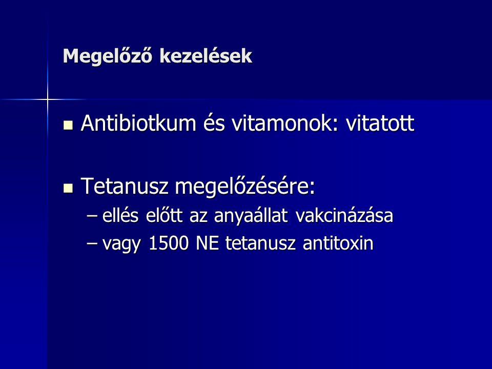 Megelőző kezelések Antibiotkum és vitamonok: vitatott Antibiotkum és vitamonok: vitatott Tetanusz megelőzésére: Tetanusz megelőzésére: –ellés előtt az anyaállat vakcinázása –vagy 1500 NE tetanusz antitoxin