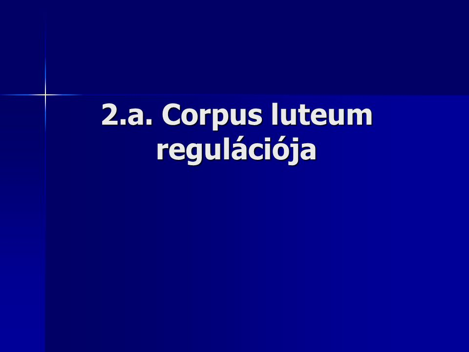 2.a. Corpus luteum regulációja