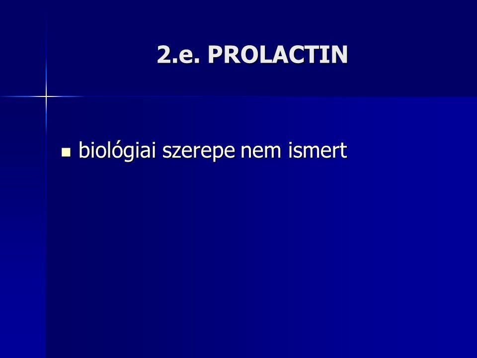 2.e. PROLACTIN biológiai szerepe nem ismert biológiai szerepe nem ismert