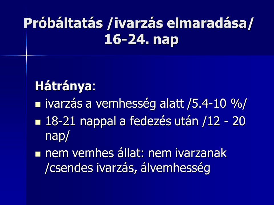 Próbáltatás /ivarzás elmaradása/ 16-24. nap Hátránya: ivarzás a vemhesség alatt /5.4-10 %/ ivarzás a vemhesség alatt /5.4-10 %/ 18-21 nappal a fedezés