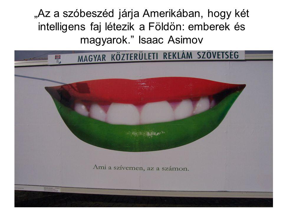 """""""Az a szóbeszéd járja Amerikában, hogy két intelligens faj létezik a Földön: emberek és magyarok. Isaac Asimov"""