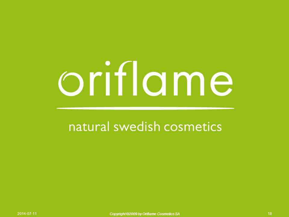 Copyright ©2009 by Oriflame Cosmetics SA 2014-07-11 Copyright ©2009 by Oriflame Cosmetics SA 18