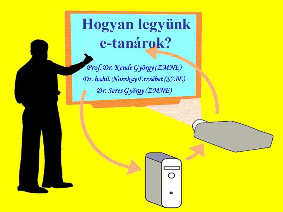 Hogyan legyünk e-tanárok.Prof. Dr. Kende György (ZMNE) Dr.