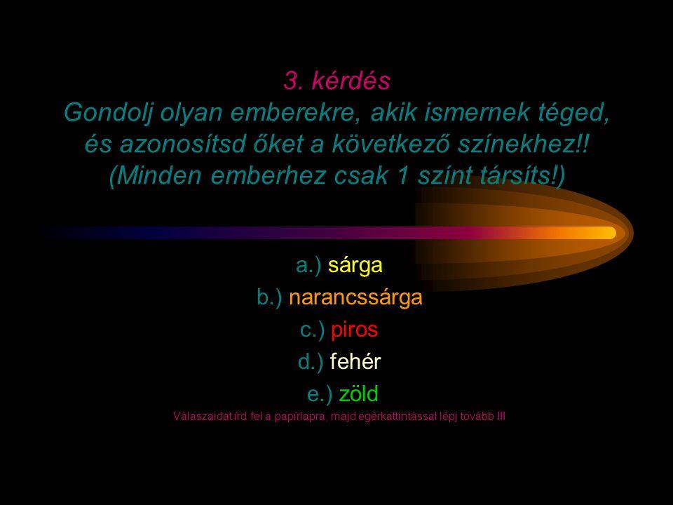 2. kérdés A következő szavakhoz társíts egy-egy tulajdonságot, ami rögtön eszedbe jut arról a dologról!! (pl.: Ló = gyors) a.) Kutya b.) Macska c.) Pa