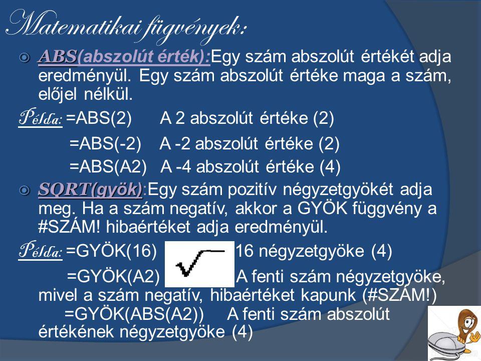 Matematikai fügvények:  ABS  ABS (abszolút érték):Egy szám abszolút értékét adja eredményül.