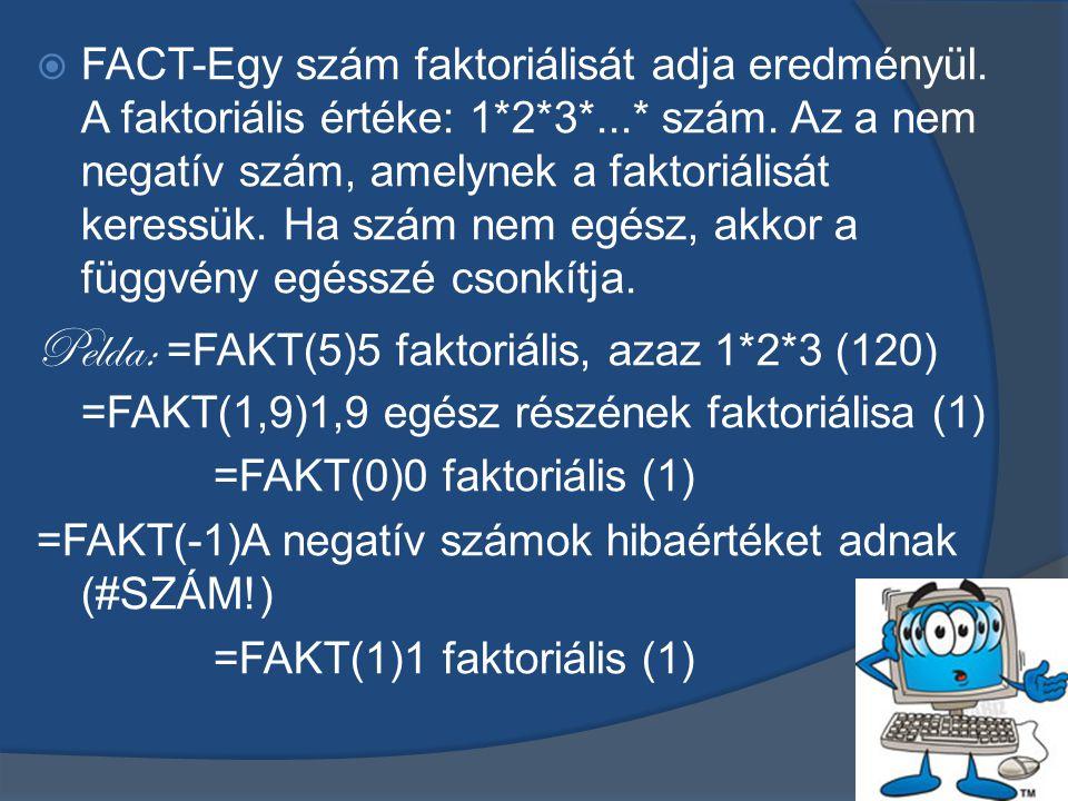  FACT-Egy szám faktoriálisát adja eredményül.A faktoriális értéke: 1*2*3*...* szám.