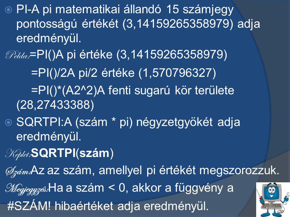  PI-A pi matematikai állandó 15 számjegy pontosságú értékét (3,14159265358979) adja eredményül.