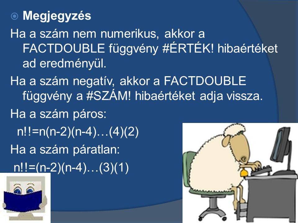  Megjegyzés Ha a szám nem numerikus, akkor a FACTDOUBLE függvény #ÉRTÉK.