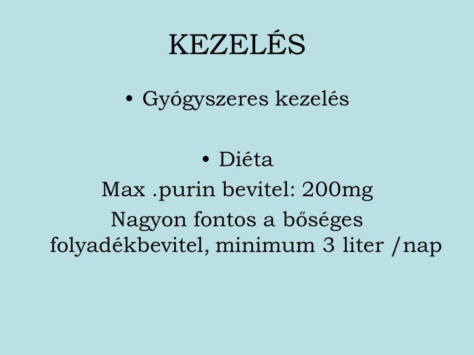 KEZELÉS Gyógyszeres kezelés Diéta Max.purin bevitel: 200mg Nagyon fontos a bőséges folyadékbevitel, minimum 3 liter /nap