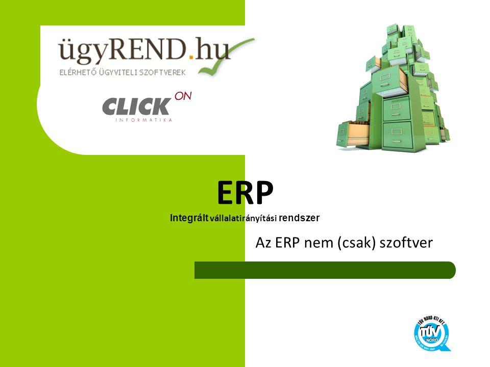 ERP Integrált vállalatirányítási rendszer Az ERP nem (csak) szoftver